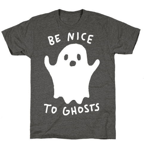 Be Nice To Ghosts Mens/Unisex T-Shirt