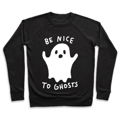 Be Nice To Ghosts Pullover