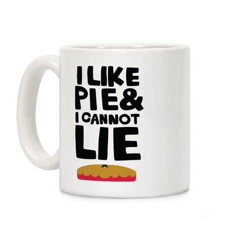 I Like Pie & I Cannot Lie Coffee Mug