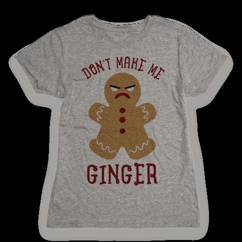 Don't Make Me Ginger Womens T-Shirt