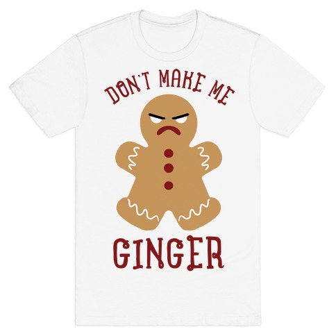 Don't Make Me Ginger T-Shirt