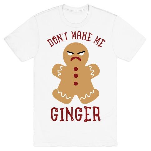 Don't Make Me Ginger T-Shirt