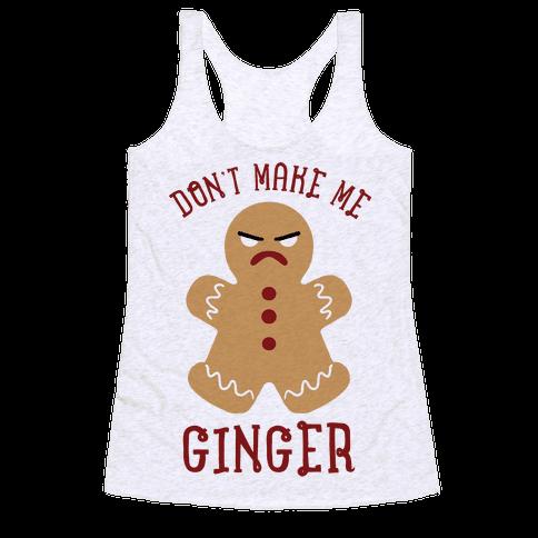 Don't Make Me Ginger Racerback Tank Top