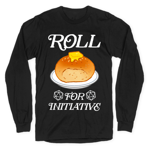 Roll for Initiative  Long Sleeve T-Shirt