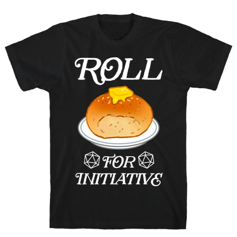 Roll for Initiative T-Shirt