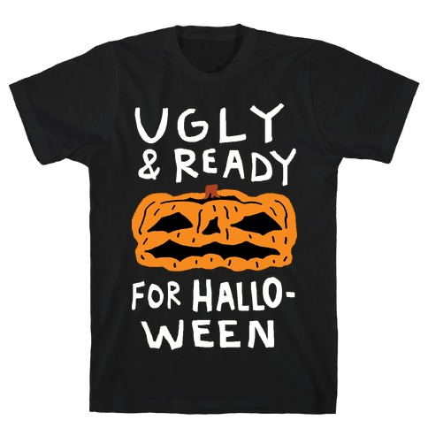 Ugly And Ready For Halloween Pumpkin T-Shirt