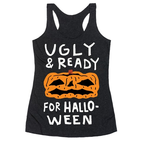 Ugly And Ready For Halloween Pumpkin Racerback Tank Top