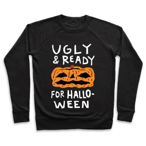 Ugly And Ready For Halloween Pumpkin Pullover