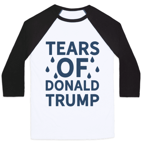 Tears of Donald Trump Baseball Tee