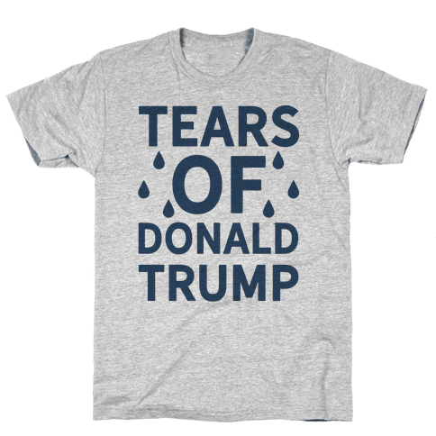 Tears of Donald Trump Mens T-Shirt
