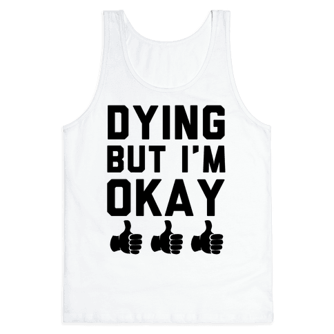 Dying, But I'm Okay Tank Top