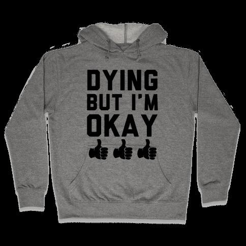 Dying, But I'm Okay Hooded Sweatshirt