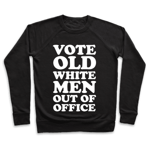 Vote Old White Men Out Of Office Pullover
