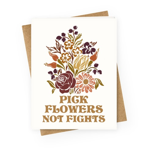 Pick Flowers Not Fights Greeting Card