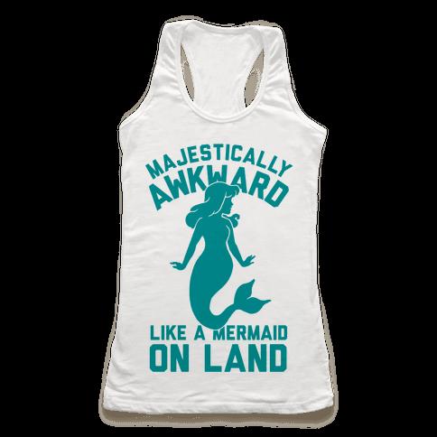 Majestically Awkward Like A Mermaid On Land