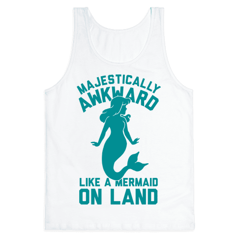 Majestically Awkward Like A Mermaid On Land Tank Top