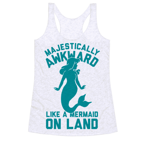 Majestically Awkward Like A Mermaid On Land Racerback Tank Top