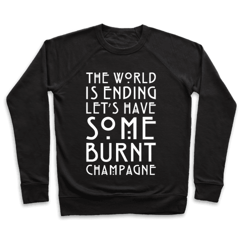 The World Is Ending Let's Have Some Burnt Champagne Parody White Print Pullover