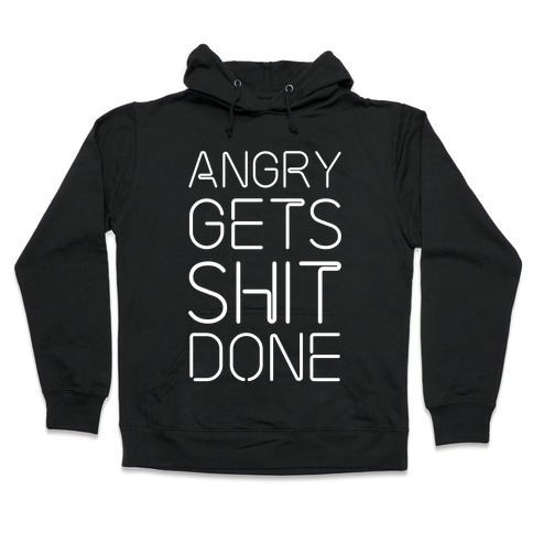 Angry Gets Shit Done Hooded Sweatshirt