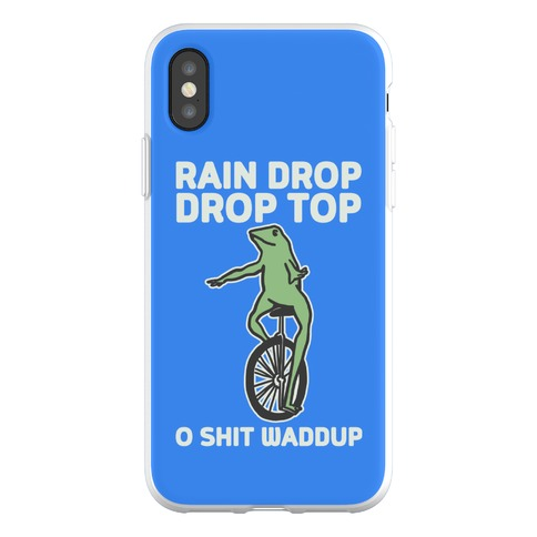 Rain Drop Drop Top O Shit Waddup Phone Flexi-Case