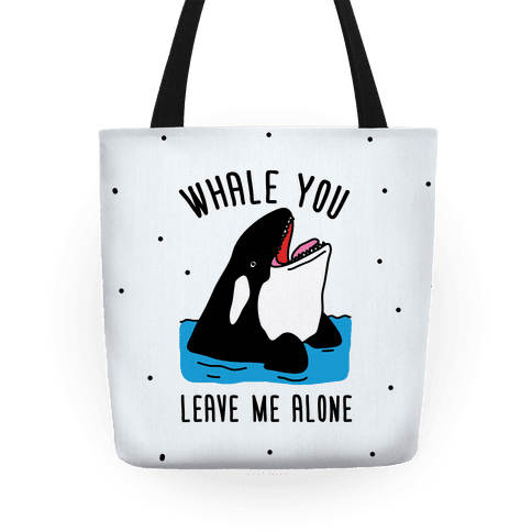 Whale You Leave Me Alone Tote