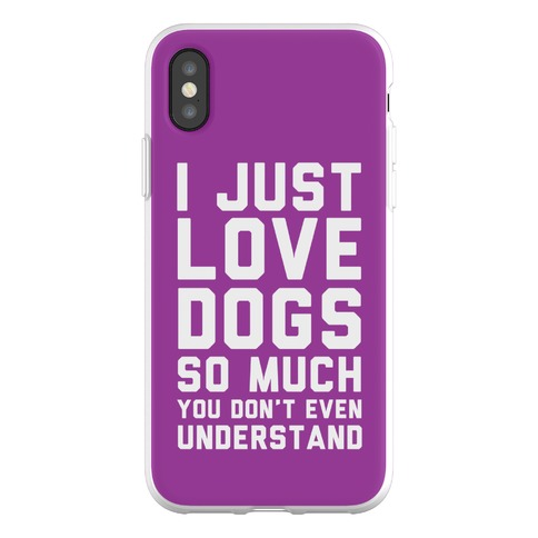 I Love Dogs So Much You Don't Even Understand Phone Flexi-Case