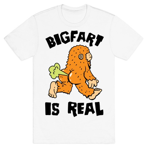 Bigfart Is Real T-Shirt