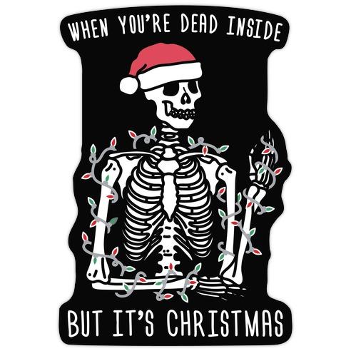 When You're Dead Inside But It's Christmas Die Cut Sticker