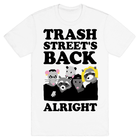 Trash Street's Back Alright Mens T-Shirt