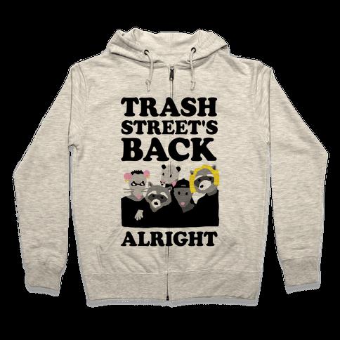 Trash Street's Back Alright Zip Hoodie