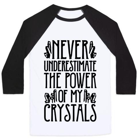 Never Underestimate The Power of My Crystals Baseball Tee
