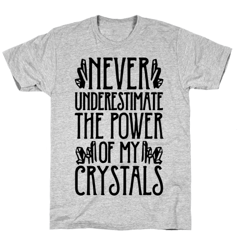 Never Underestimate The Power of My Crystals Mens T-Shirt