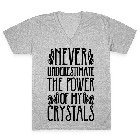 Never Underestimate The Power of My Crystals V-Neck Tee Shirt