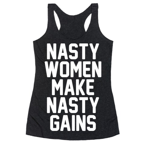 Nasty Women Makes Nasty Gains Racerback Tank Top