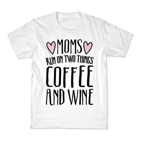 Moms Run On Two Things Coffee and Wine  Kids T-Shirt