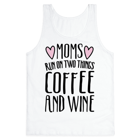 Moms Run On Two Things Coffee and Wine  Tank Top