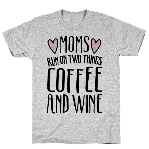Moms Run On Two Things Coffee and Wine  Mens T-Shirt