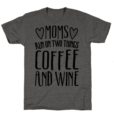 Moms Run On Two Things Coffee and Wine