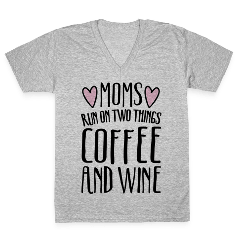 Moms Run On Two Things Coffee and Wine  V-Neck Tee Shirt
