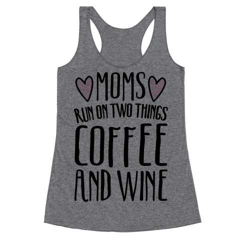 Moms Run On Two Things Coffee and Wine  Racerback Tank Top