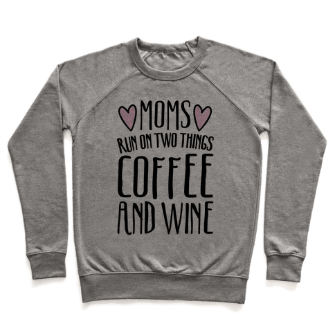 Moms Run On Two Things Coffee and Wine  Pullover