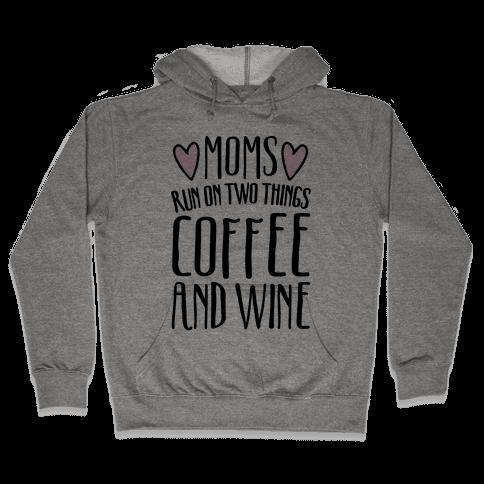 Moms Run On Two Things Coffee and Wine  Hooded Sweatshirt