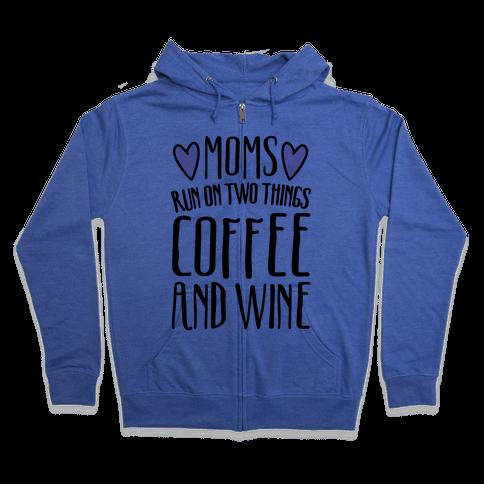 Moms Run On Two Things Coffee and Wine  Zip Hoodie
