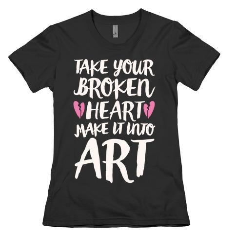 Take Your Broken Heart Make It Into Art White Print Womens T-Shirt