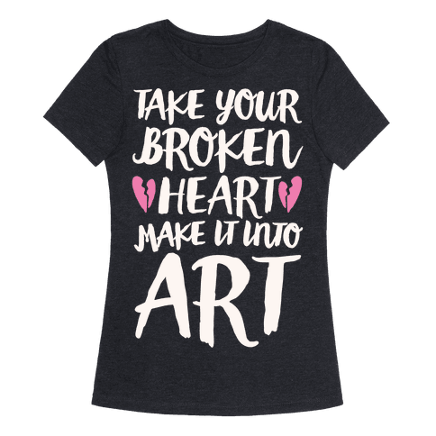 Take Your Broken Heart Make It Into Art White Print