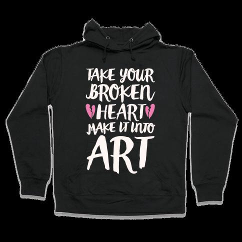 Take Your Broken Heart Make It Into Art White Print Hooded Sweatshirt