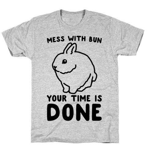 Mess With Bun Your Time Is Done T-Shirt