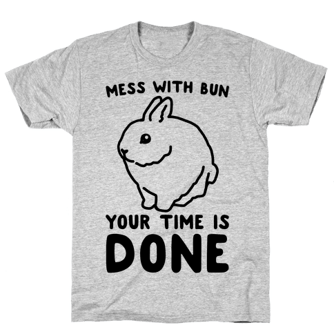 Mess With Bun Your Time Is Done Mens T-Shirt