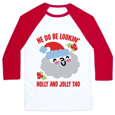 He Do Be Lookin' Holly And Jolly Tho Baseball Tee