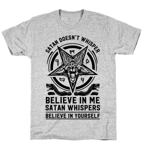 Satan Doesn't Whisper T-Shirt